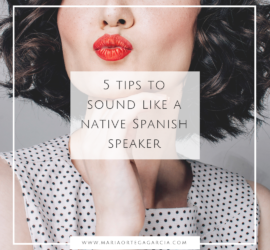 5 tips to sound like a native Spanish speaker