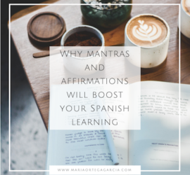 Why mantras and affirmations will boost your Spanish learning